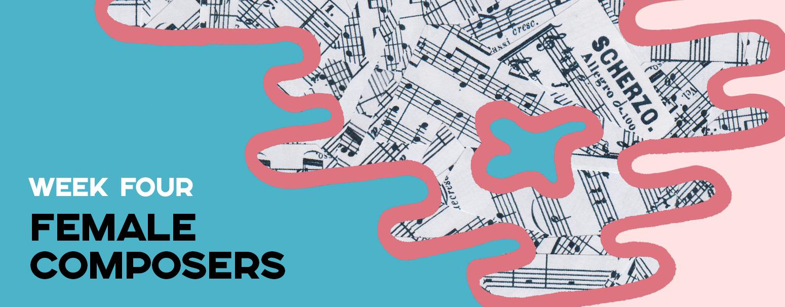 Week 4: Female Composers