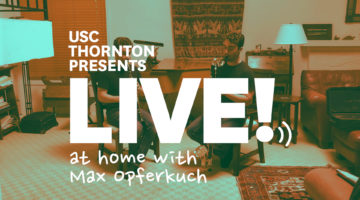 "Photo with text ""USC Thornton presents: Live! From Somewhere at home with Max Opferkuch"""